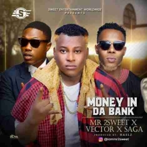 Mr 2Sweet - Money In The Bank Ft. Vector & Saga